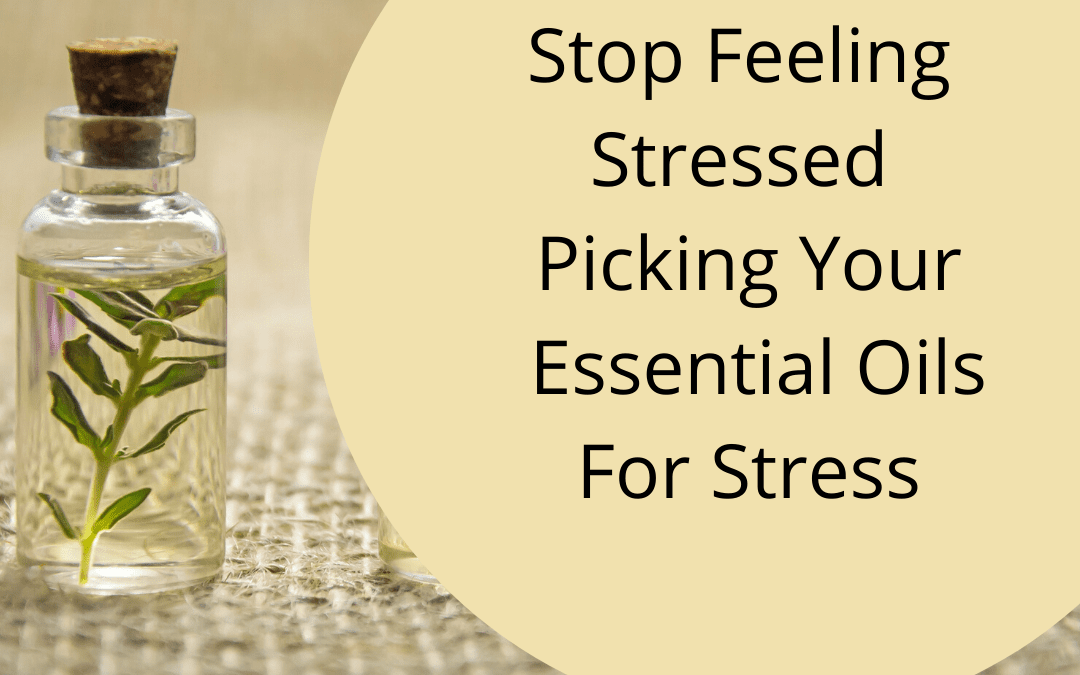Top Essential Oils for Stress Free Living